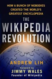 The Wikipedia revolution: how a bunch of nobodies created the world's greatest encyclopedia (2009)