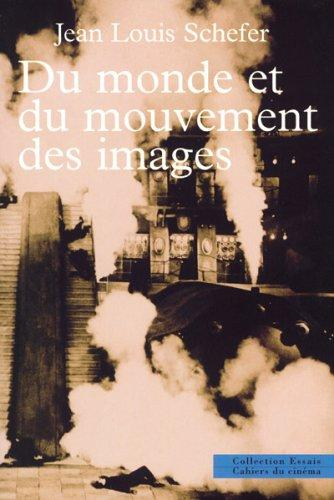 Du monde et du mouvement des images by Jean Louis Schefer
