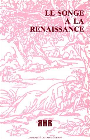 Le songe à la Renaissance by Association d'étude sur l'humanisme, la Réforme et la Renaissance. Colloque international