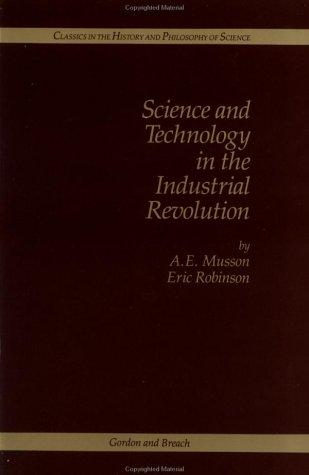 Science and technology in the Industrial Revolution by A. E. Musson