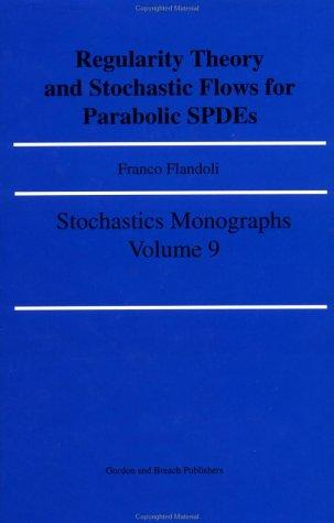 Regularity theory and stochastic flows for parabolic SPDEs by Franco Flandoli