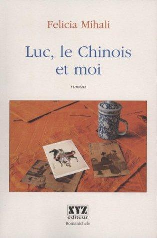 Luc, le Chinois et moi by Felicia Mihali