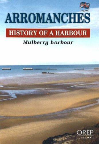 ARROMANCHES, HISTORY OF A HARBOUR by Alain Ferrand